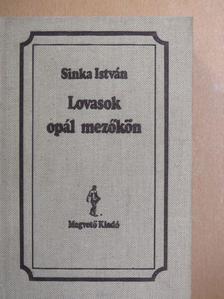 Sinka István - Lovasok opál mezőkön [antikvár]