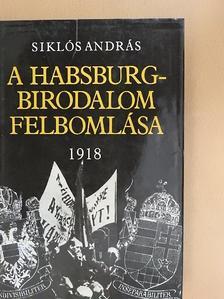 Siklós András - A Habsburg-birodalom felbomlása 1918 [antikvár]