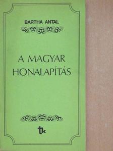 Bartha Antal - A magyar honalapítás [antikvár]