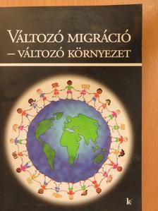 Balogi Anna - Változó migráció - változó környezet [antikvár]