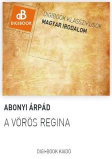 ABONYI ÁRPÁD - A vörös Regina [eKönyv: epub, mobi]