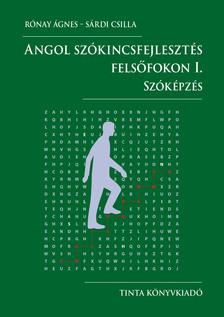 Rónay Ágnes-Sárdi Csilla - Angol szókincsfejlesztés felsőfokon I.
