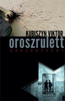 Kubiszyn Viktor - Oroszrulett - Gonzóregény