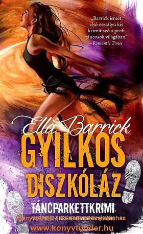 ELLA BARRICK - GYILKOS DISZKÓLÁZ / TÁNCPARKETTKRIMI 3.