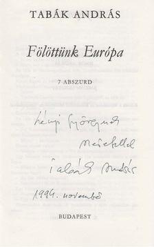 Tabák András - Fölöttünk Európa (dedikált) [antikvár]