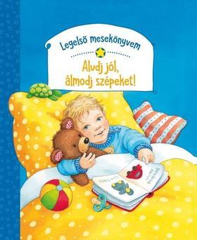 Rosemarie Künzler-Behncke - Legelső mesekönyvem - Aludj jól, álmodj szépeket!