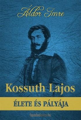 Áldor Imre - Kossuth Lajos élete és pályája [eKönyv: epub, mobi]
