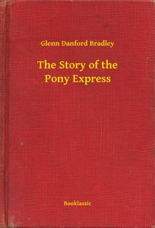 Bradley Glenn Danford - The Story of the Pony Express [eKönyv: epub, mobi]