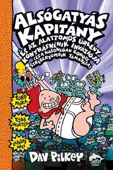 Dav Pilkey - Alsógatyás Kapitány és az alattomos űrlény konyhásnénik inváziója (és a hasonlóan gonosz stréberzombik támadása)