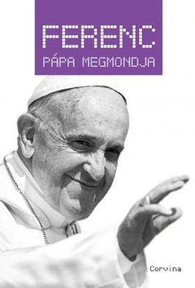Király Levente (szerk.) - Ferenc pápa megmondja [eKönyv: epub, mobi]