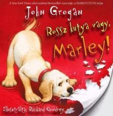 GROGAN, JOHN - Rossz kutya vagy, Marley! - kemény borítós