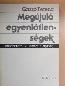 Gazsó Ferenc - Megújuló egyenlőtlenségek [antikvár]