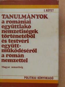 Csetri Elek - Tanulmányok a romániai együttlakó nemzetiségek történetéből és testvéri együttműködéséről a román nemzettel I. [antikvár]