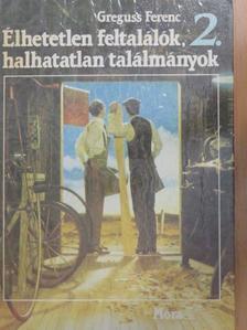Greguss Ferenc - Élhetetlen feltalálók, halhatatlan találmányok 2. (töredék) [antikvár]