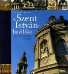 Kemény Mária - A Szent István-bazilika - Egy templomépítés története