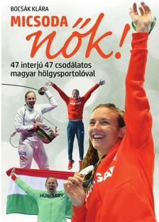Bocsák Klára - Micsoda nők! - Akik megmentették a magyar sport becsületét