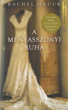 Rachel Hauck - A menyasszonyi ruha [antikvár]