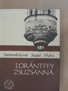 Szentmihályiné Szabó Mária - Lorántffy Zsuzsanna [antikvár]
