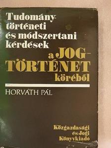 Horváth Pál - Tudománytörténeti és módszertani kérdések a jogtörténet köréből [antikvár]