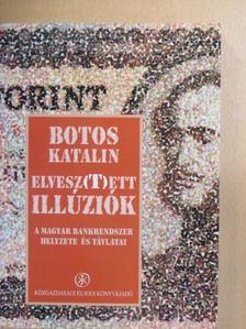 Botos Katalin - Elvesz(t)ett illúziók [antikvár]