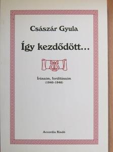 Császár Gyula - Így kezdődött... [antikvár]