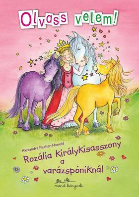 Alexandra Fischer-Hunold - ROZÁLIA KIRÁLYKISASSZONY A VARÁZSPÓNIKNÁL - Olvass velem! Rozália 4.