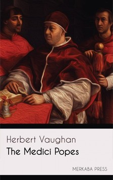 Vaughan Herbert - The Medici Popes [eKönyv: epub, mobi]