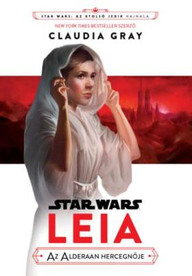 Claudia Gray - Star Wars: Leia, az Alderaan hercegnője