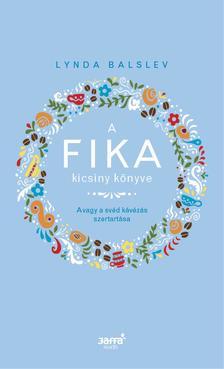 Lynda Balslev - A Fika kicsiny könyve - Avagy a svéd kávézás szertartása