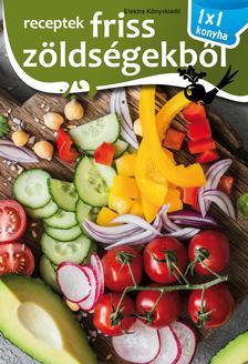 Elek  Mária - Receptek friss zöldségekből - 1X1 KALAUZ