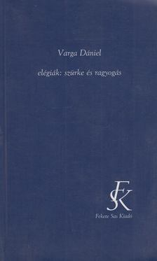 Varga Dániel - Elégiák: szürke és ragyogás [antikvár]
