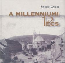 Szirtes Gábor - A millenniumi Pécs [antikvár]