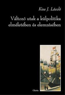 Kiss J. László - Változó utak a külpolitika elméletében és elemzésében.