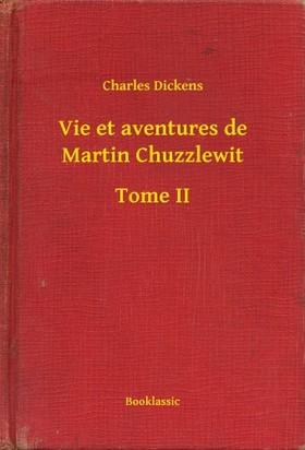 Charles Dickens - Vie et aventures de Martin Chuzzlewit - Tome II