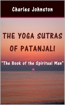 Johnston Charles - The Yoga Sutras of Patanjali: The Book of the Spiritual Man [eKönyv: epub, mobi]