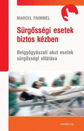 Frimmel, Marcel - Sürgősségi esetek biztos kézben - Belgyógyászati akut esetek sürgősségi ellátása