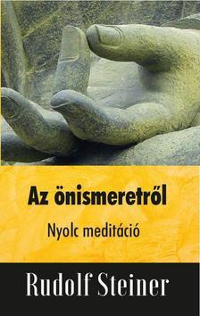 Rudolf Steiner - Az önismeretről - Nyolc meditáció