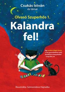 Csukás István és társai - Kalandra fel! (Olvasó Szuperhős 1.)