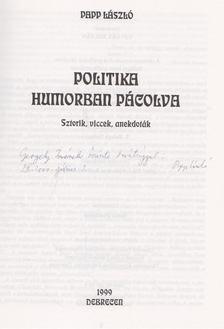 Papp László - Politika humorban pácolva (dedikált) [antikvár]