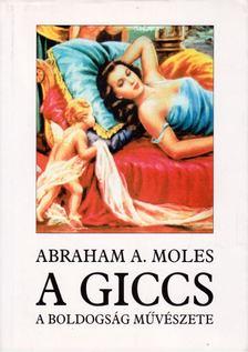 Moles, Abraham A. - A giccs, a boldogság művészete [antikvár]