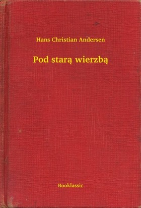 Hans Christian Andersen - Pod star± wierzb± [eKönyv: epub, mobi]