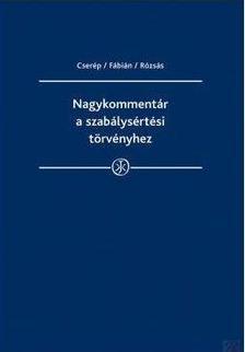 CSERÉP / FÁBIÁN / RÓZSÁS - Nagykommentár a szabálysértési törvényhez