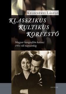 Kelecsényi László - Klasszikus, kultikus, korfestő [eKönyv: pdf]