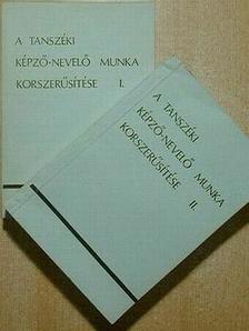 Bencze Gyula - A tanszéki képző-nevelő munka korszerűsítése I-II. [antikvár]