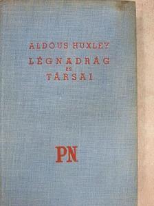Aldous Huxley - Légnadrág és társai [antikvár]
