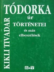 Kikli Tivadar - Tódorka úr történetei [antikvár]