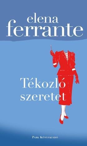 Elena Ferrante - Tékozló szeretet