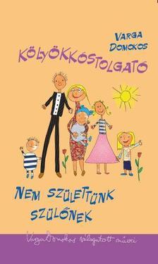 Varga Domokos - Kölyökkóstolgató - Nem születtünk szülőnek