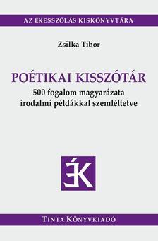 ZSILKA TIBOR - Poétikai kisszótár - 500 fogalom magyarázata irodalmi példákkal szemléltetve