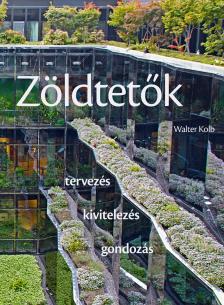 Walter Kolb - Zöldtetők. Tervezés - kivitelezés - gondozás